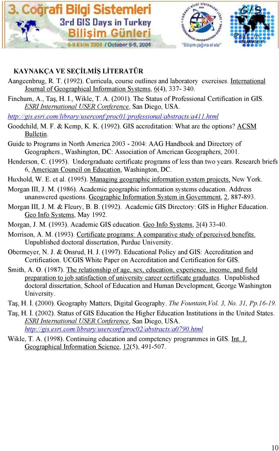 com/library/userconf/proc01/professional/abstracts/a411.html Goodchild, M. F. & Kemp, K. K. (1992). GIS accreditation: What are the options? ACSM Bulletin.