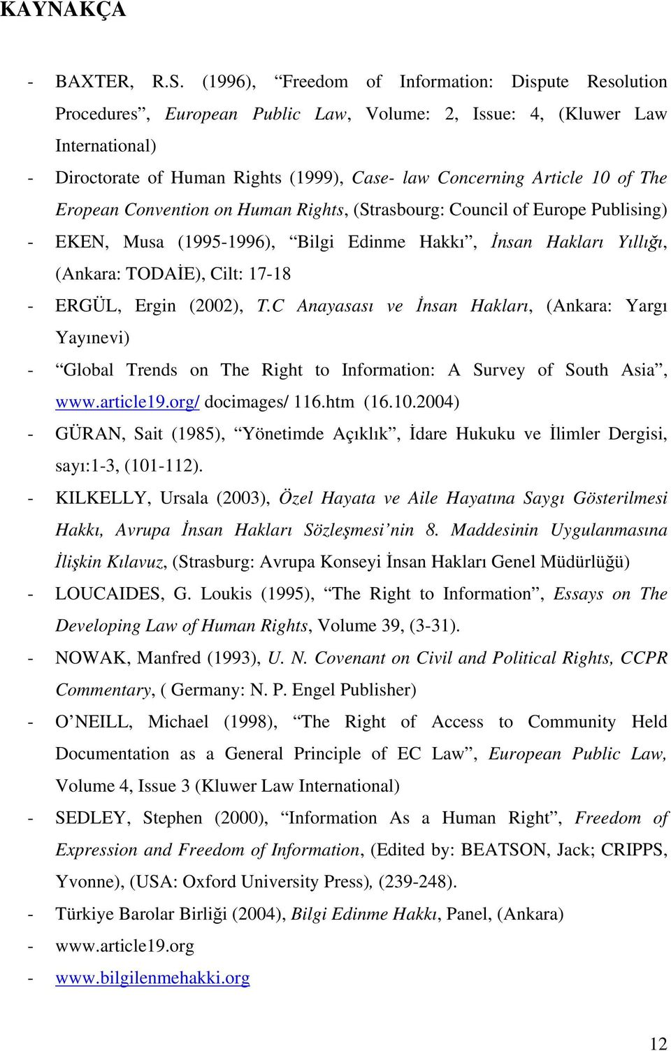 10 of The Eropean Convention on Human Rights, (Strasbourg: Council of Europe Publising) - EKEN, Musa (1995-1996), Bilgi Edinme Hakkı, İnsan Hakları Yıllığı, (Ankara: TODAİE), Cilt: 17-18 - ERGÜL,