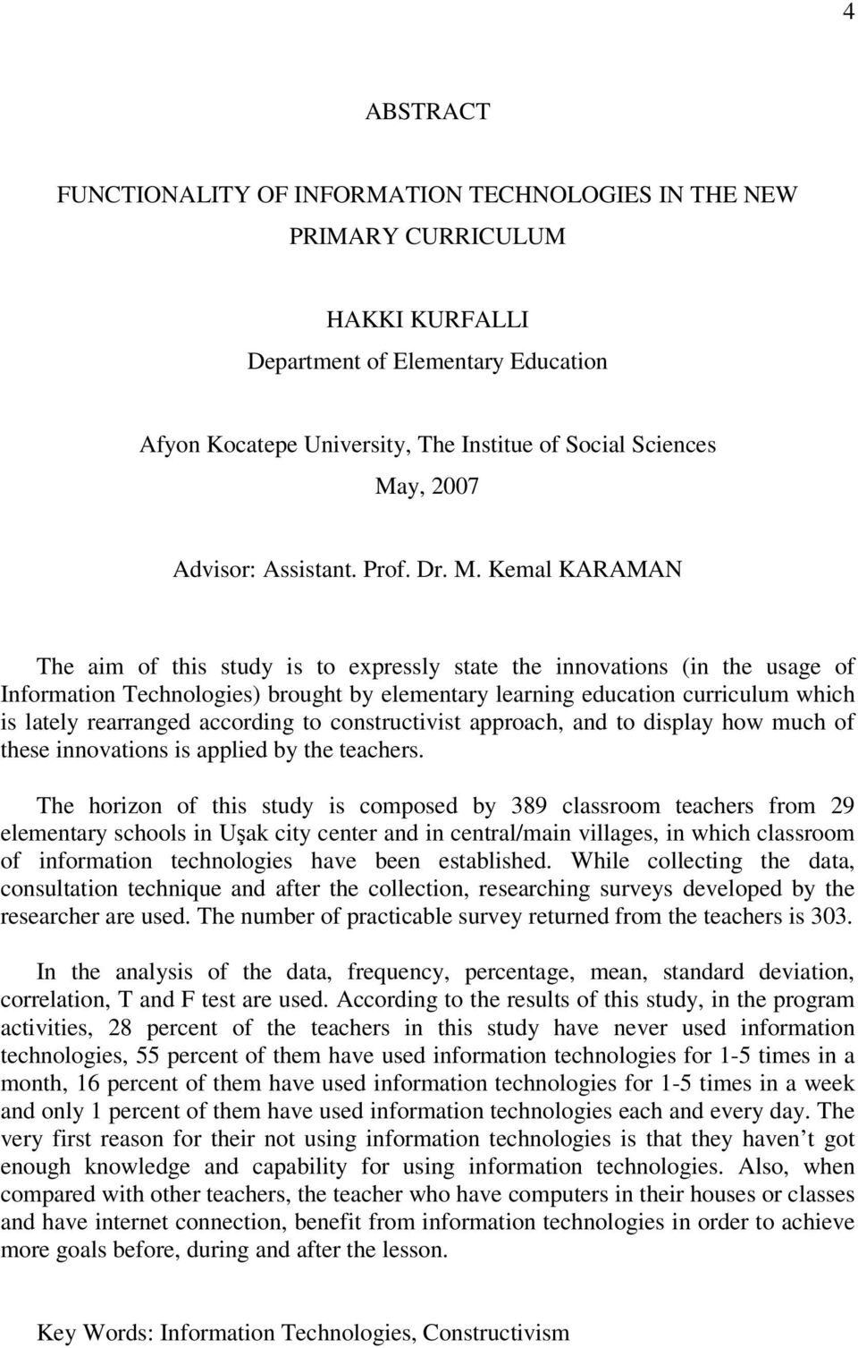 Kemal KARAMAN The aim of this study is to expressly state the innovations (in the usage of Information Technologies) brought by elementary learning education curriculum which is lately rearranged