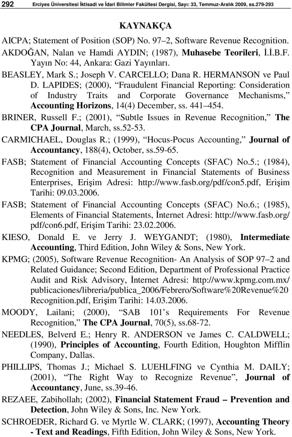 LAPIDES; (2000), Fraudulent Financial Reporting: Consideration of Industry Traits and Corporate Governance Mechanisms, Accounting Horizons, 14(4) December, ss. 441 454. BRINER, Russell F.