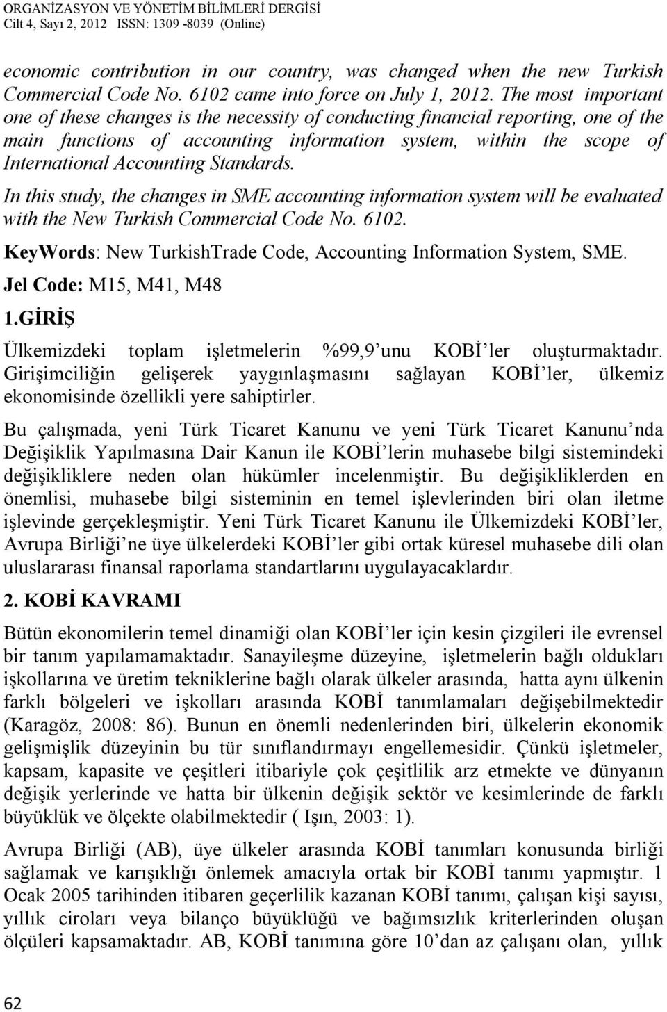 Standards. In this study, the changes in SME accounting information system will be evaluated with the New Turkish Commercial Code No. 6102.