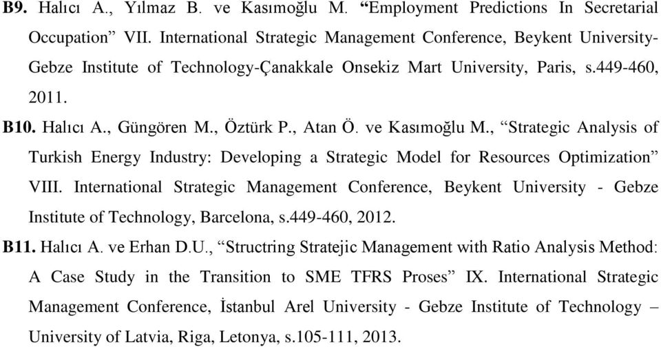 , Atan Ö. ve Kasımoğlu M., Strategic Analysis of Turkish Energy Industry: Developing a Strategic Model for Resources Optimization VIII.