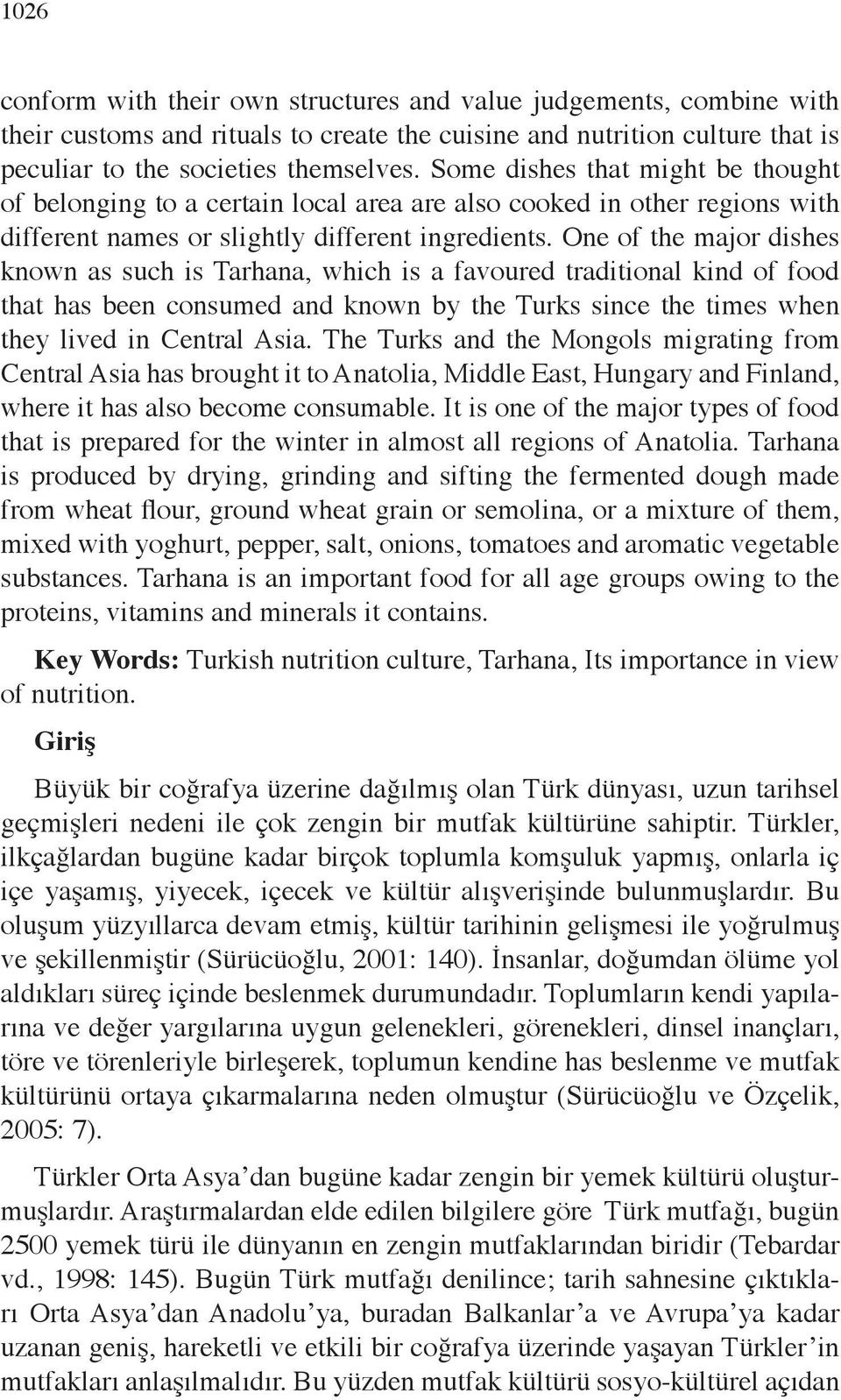 One of the major dishes known as such is Tarhana, which is a favoured traditional kind of food that has been consumed and known by the Turks since the times when they lived in Central Asia.