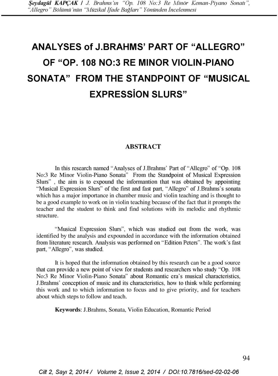 108 No:3 Re Minor Violin-Piano Sonata From the Standpoint of Musical Expression Slurs, the aim is to expound the informantion that was obtained by appointing Musical Expression Slurs of the first and