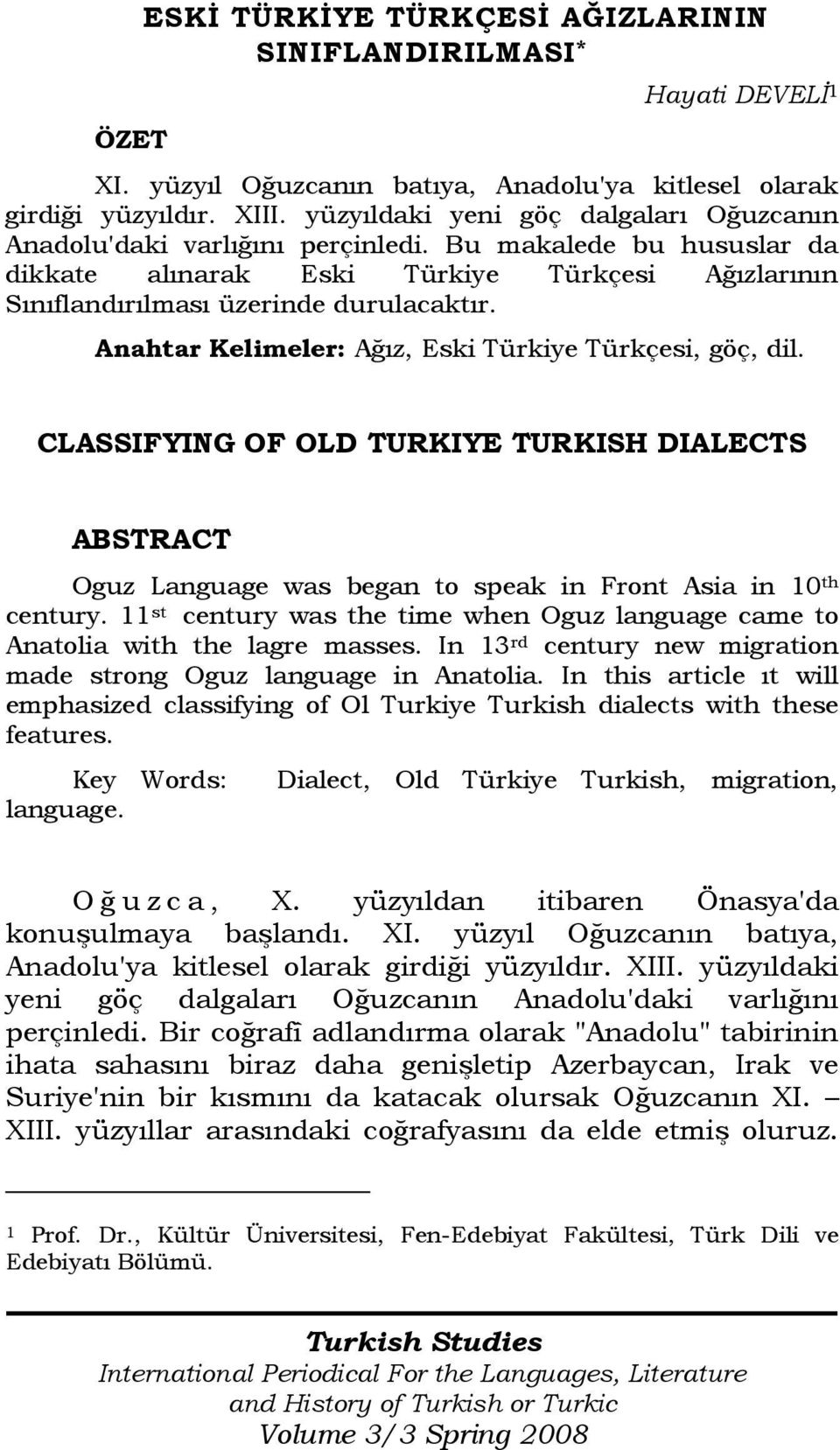 Anahtar Kelimeler: Ağız, Eski Türkiye Türkçesi, göç, dil. CLASSIFYING OF OLD TURKIYE TURKISH DIALECTS ABSTRACT Oguz Language was began to speak in Front Asia in 10 th century.