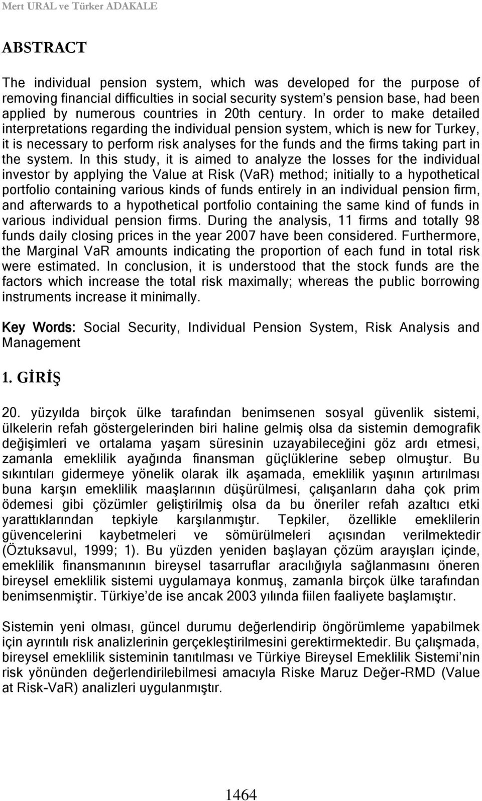 In order to make detailed interpretations regarding the individual pension system, which is new for Turkey, it is necessary to perform risk analyses for the funds and the firms taking part in the