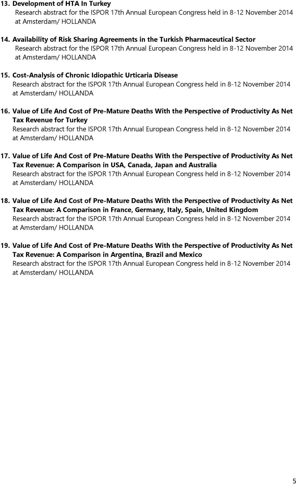 Value of Life And Cost of Pre-Mature Deaths With the Perspective of Productivity As Net Tax Revenue: A Comparison in USA, Canada, Japan and Australia 18.