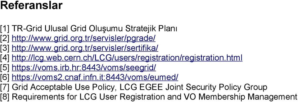 ch/lcg/users/registration/registration.html [5] https://voms.irb.hr:8443/voms/seegrid/ [6] https://voms2.cnaf.
