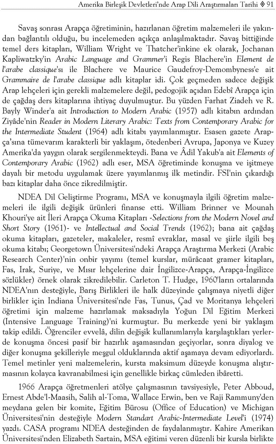 Savaş bittiğinde temel ders kitapları, William Wright ve Thatcher'inkine ek olarak, Jochanan Kapliwatzky'in Arabic Language and Grammer'i Regis Blachere'in Element de l'arabe classique'sı ile