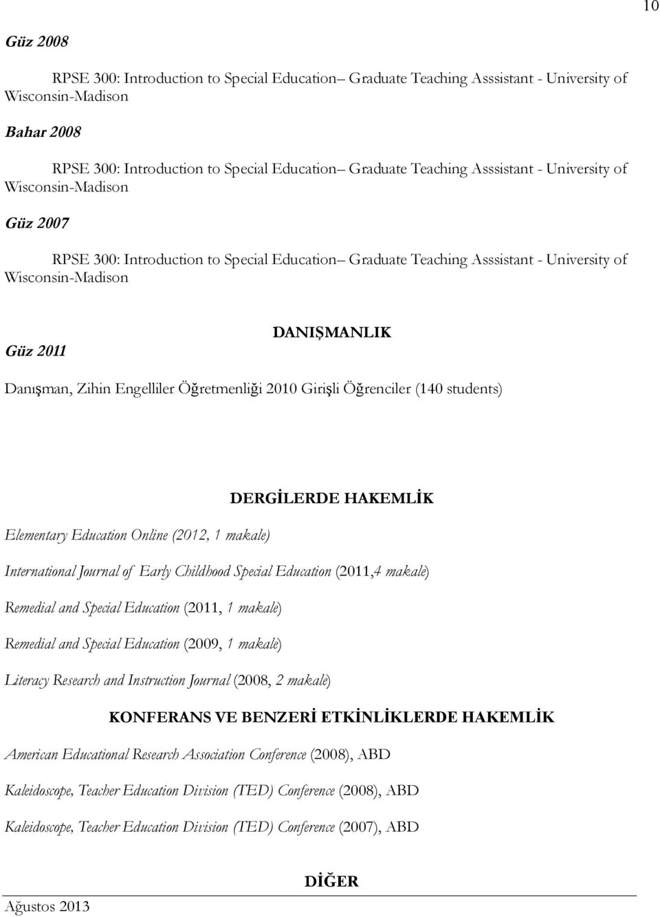 Engelliler Öğretmenliği 2010 Girişli Öğrenciler (140 students) DERGİLERDE HAKEMLİK Elementary Education Online (2012, 1 makale) International Journal of Early Childhood Special Education (2011,4