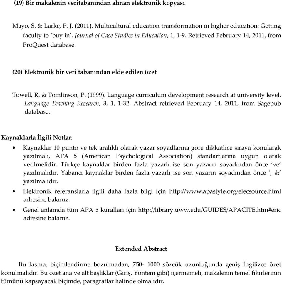 Language curriculum development research at university level. Language Teaching Research, 3, 1, 1-32. Abstract retrieved February 14, 2011, from Sagepub database.