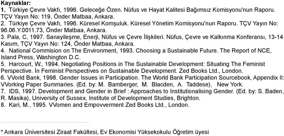 Nüfus, Çevre ve Kalkınma Konferansı, 13-14 Kasım, TÇV Yayın No: 124, Önder Matbaa, Ankara. 4. National Commision on The Environment, 1993. Choosing a ustainable Future.