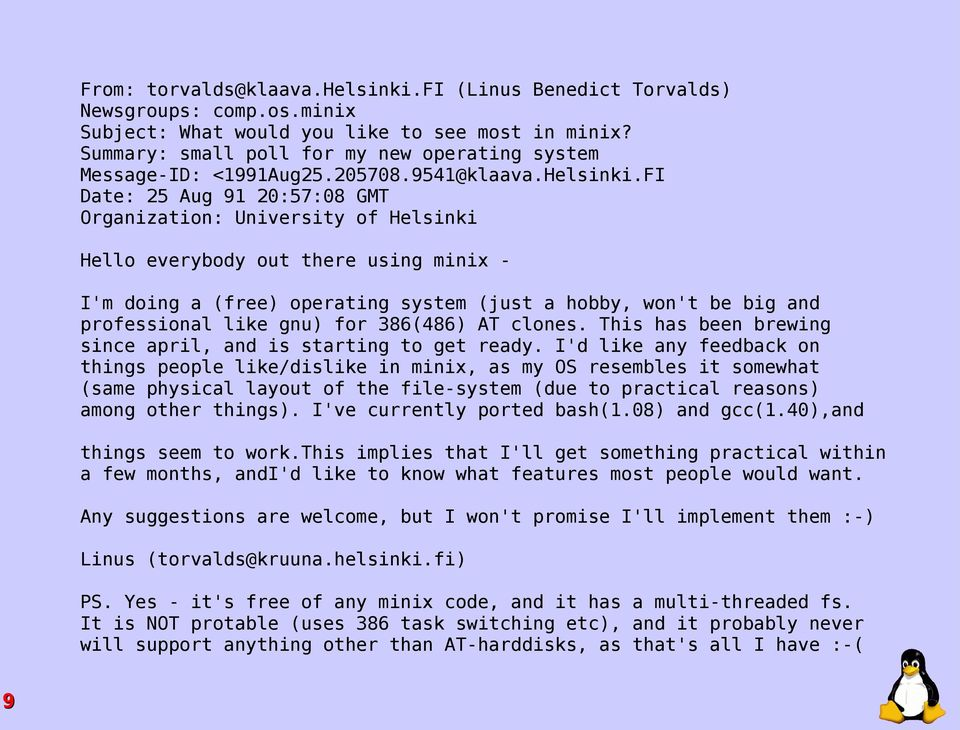 FI Date: 25 Aug 91 20:57:08 GMT Organization: University of Helsinki Hello everybody out there using minix - I'm doing a (free) operating system (just a hobby, won't be big and professional like gnu)