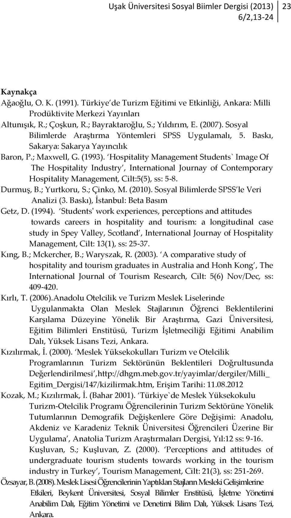 Hospitality Management Students` Image Of The Hospitality Industry, International Journay of Contemporary Hospitality Management, Cilt:5(5), ss: 5-8. Durmuş, B.; Yurtkoru, S.; Çinko, M. (2010).