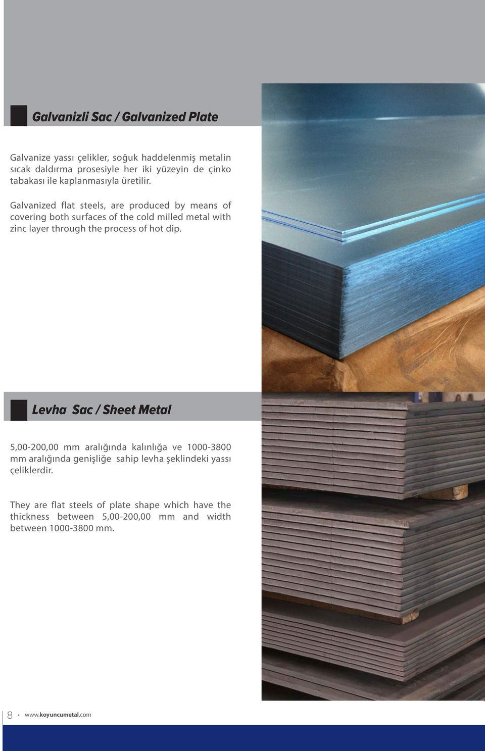 Galvanized flat steels, are produced by means of covering both surfaces of the cold milled metal with zinc layer through the process of hot dip.