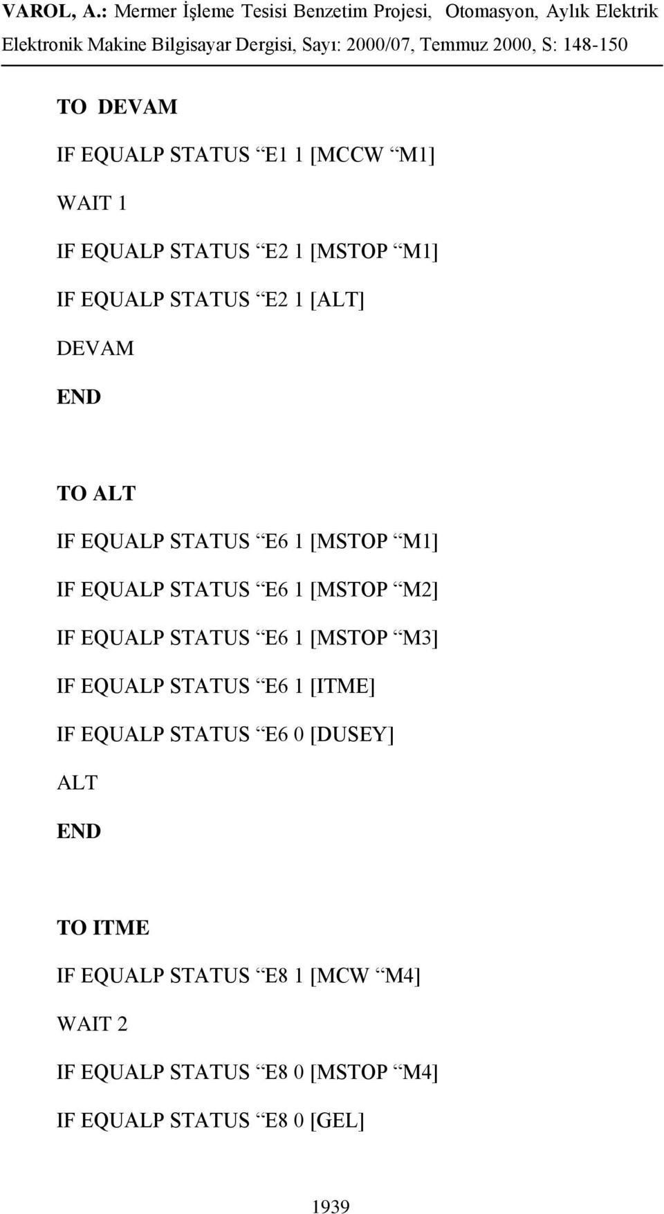 EQUALP STATUS E6 1 [MSTOP M3] IF EQUALP STATUS E6 1 [ITME] IF EQUALP STATUS E6 0 [DUSEY] ALT TO