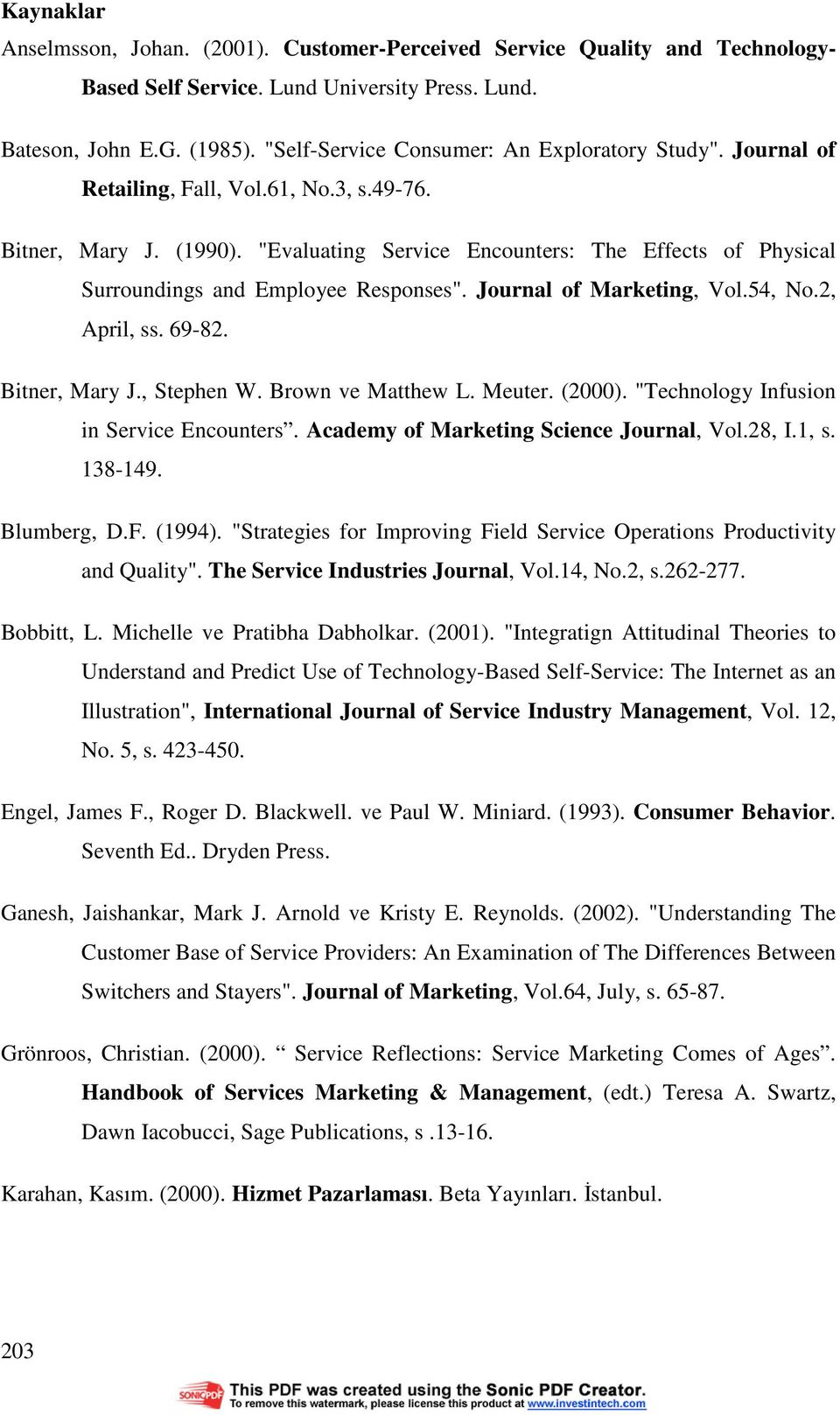 """Evaluating Service Encounters: The Effects of Physical Surroundings and Employee Responses"". Journal of Marketing, Vol.54, No.2, April, ss. 69-82. Bitner, Mary J., Stephen W. Brown ve Matthew L."