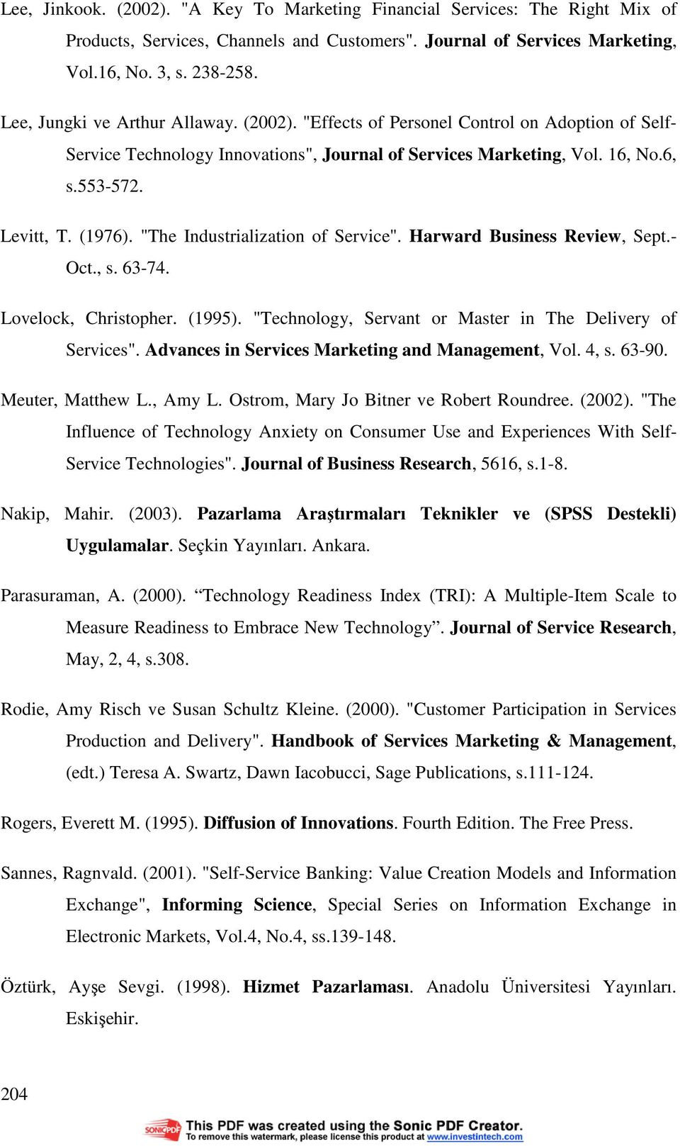 """The Industrialization of Service"". Harward Business Review, Sept.- Oct., s. 63-74. Lovelock, Christopher. (1995). ""Technology, Servant or Master in The Delivery of Services""."