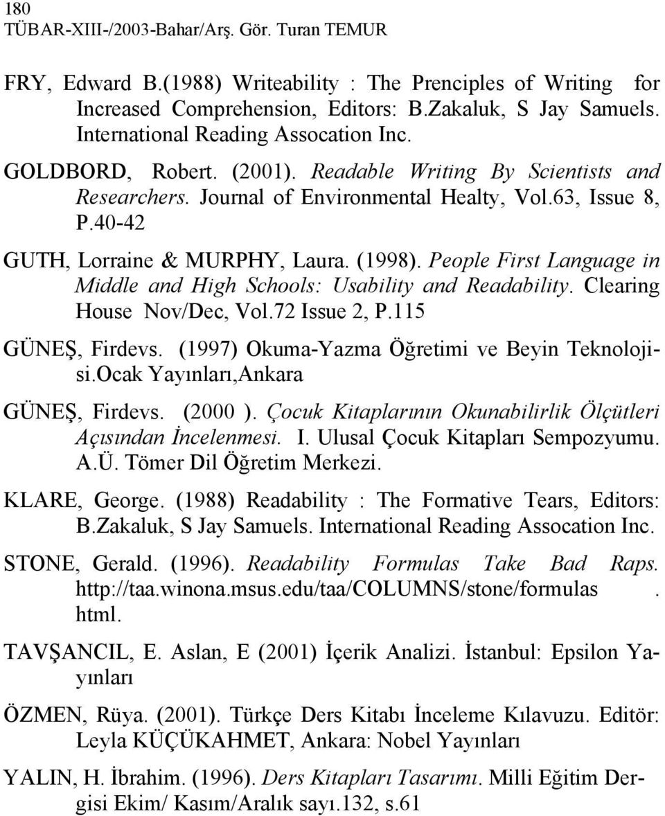 40-42 GUTH, Lorraine & MURPHY, Laura. (1998). People First Language in Middle and High Schools: Usability and Readability. Clearing House Nov/Dec, Vol.72 Issue 2, P.115 GÜNEŞ, Firdevs.