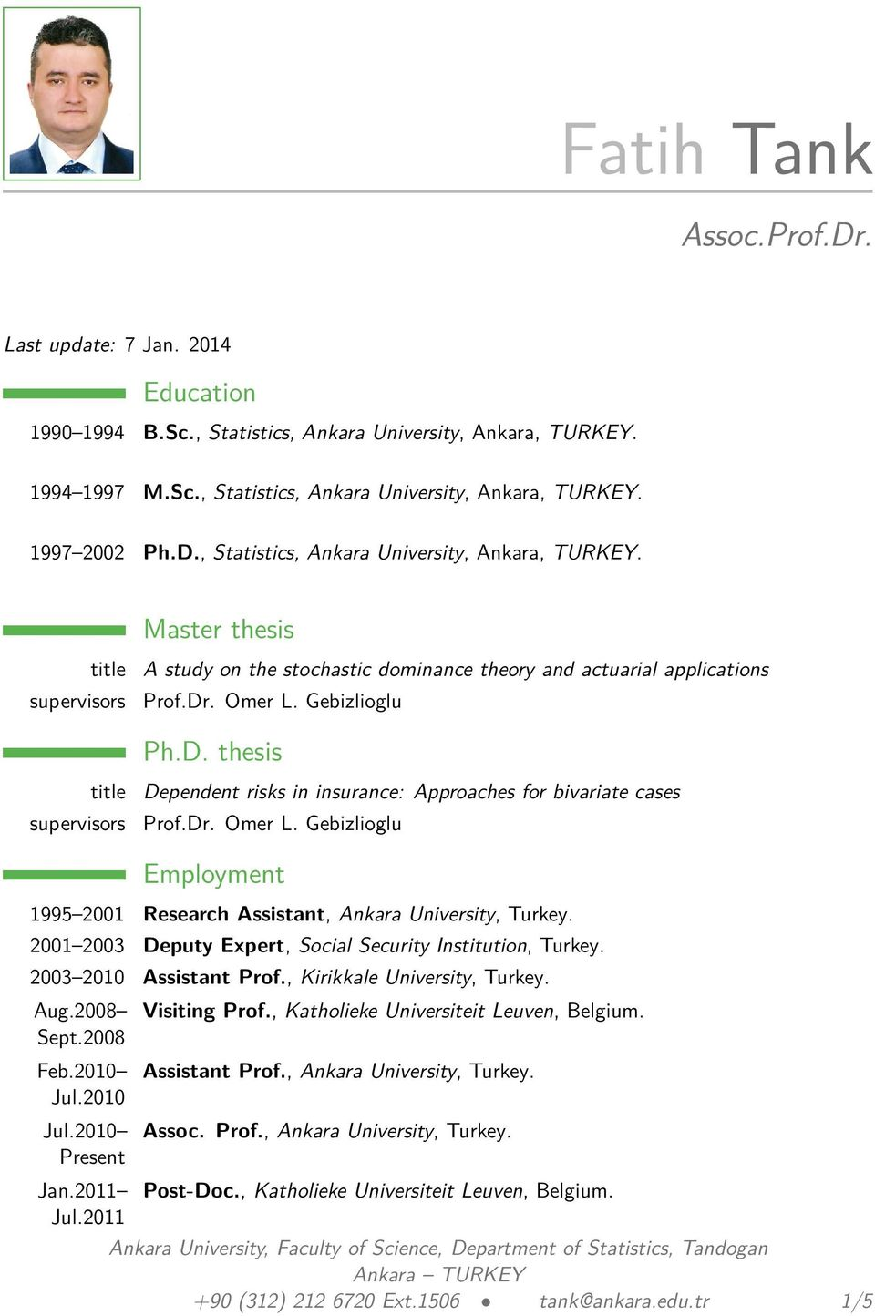 Dr. Omer L. Gebizlioglu Employment 1995 2001 Research Assistant, Ankara University, Turkey. 2001 2003 Deputy Expert, Social Security Institution, Turkey. 2003 2010 Assistant Prof.