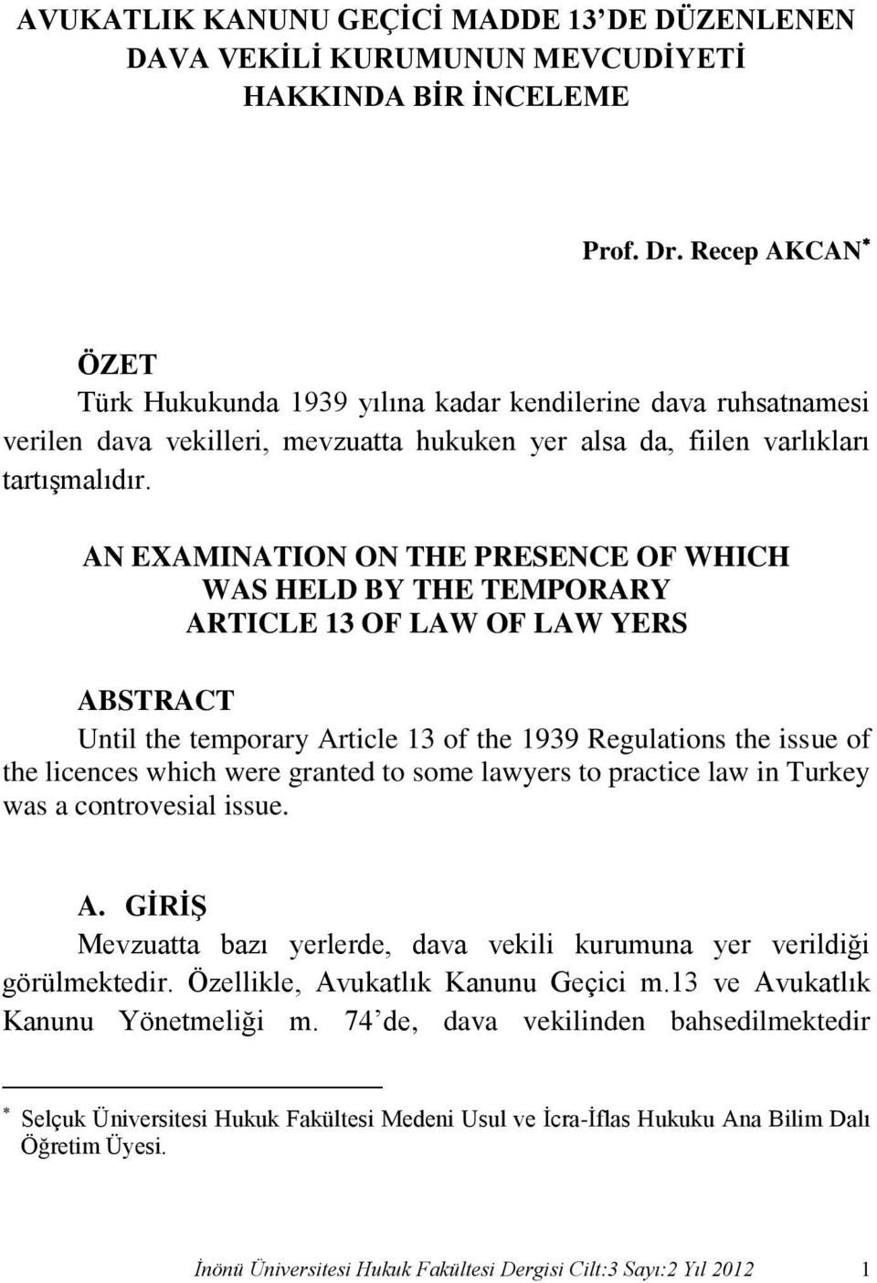 AN EXAMINATION ON THE PRESENCE OF WHICH WAS HELD BY THE TEMPORARY ARTICLE 13 OF LAW OF LAW YERS ABSTRACT Until the temporary Article 13 of the 1939 Regulations the issue of the licences which were