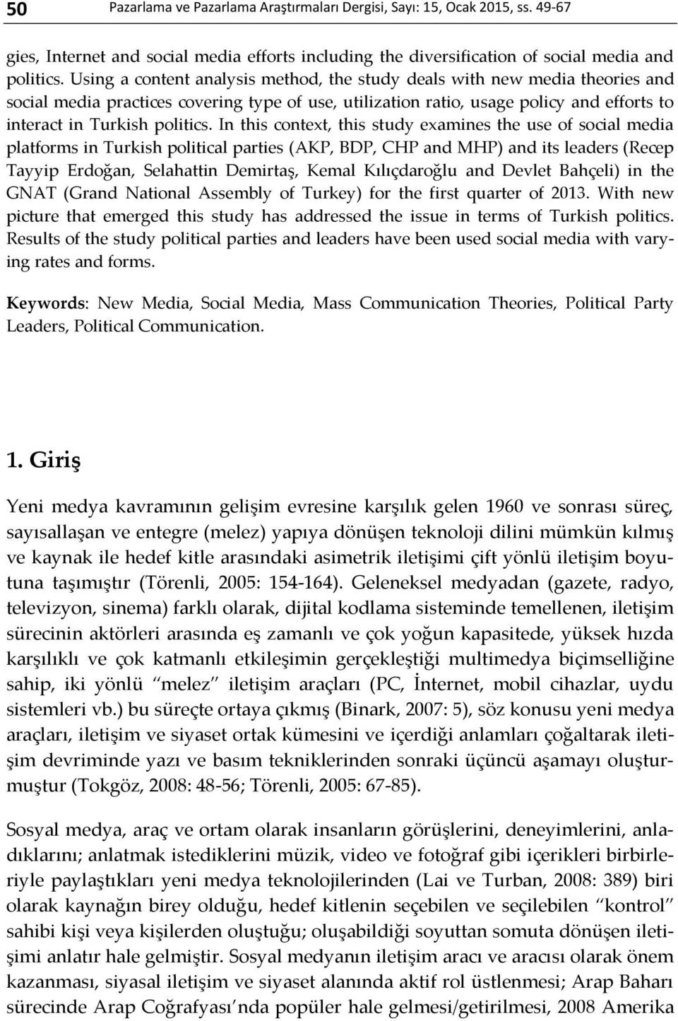 In this context, this study examines the use of social media platforms in Turkish political parties (AKP, BDP, CHP and MHP) and its leaders (Recep Tayyip Erdoğan, Selahattin Demirtaş, Kemal