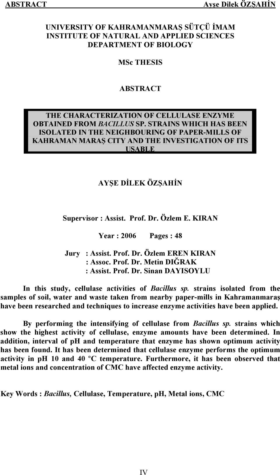 KIRAN Year : 2006 Pages : 48 Jury : Assist. Prof. Dr. Özlem EREN KIRAN : Assoc. Prof. Dr. Metin DIĞRAK : Assist. Prof. Dr. Sinan DAYISOYLU In this study, cellulase activities of Bacillus sp.