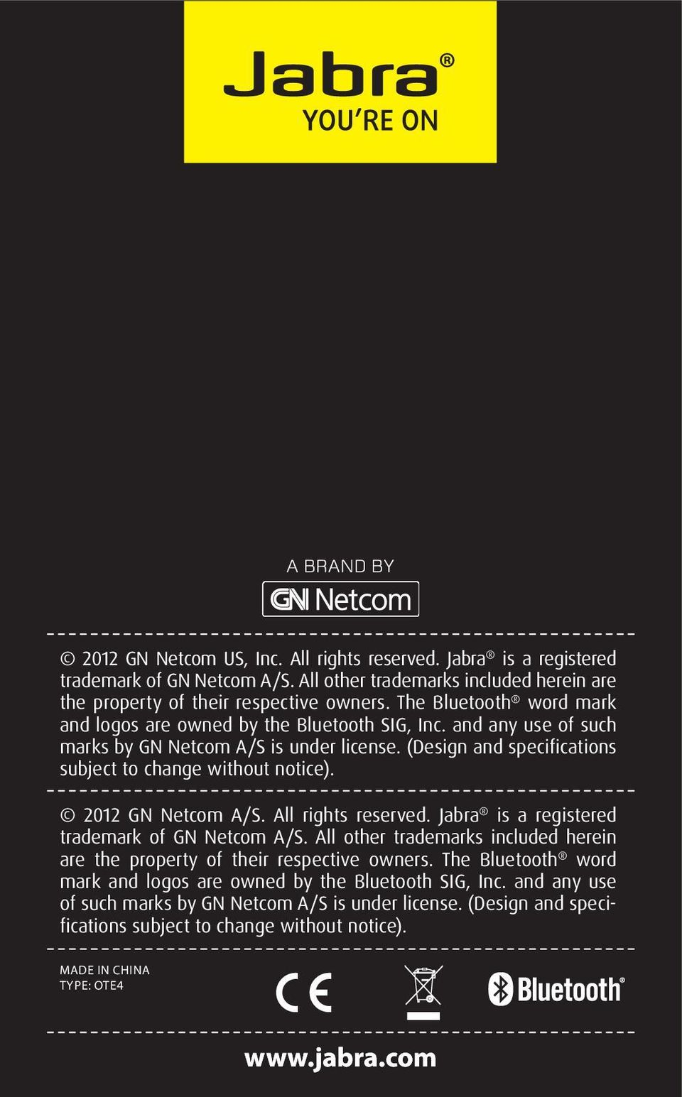 2012 GN Netcom A/S. All rights reserved. Jabra is a registered trademark of GN Netcom A/S. All other trademarks included herein are the property of their respective owners.