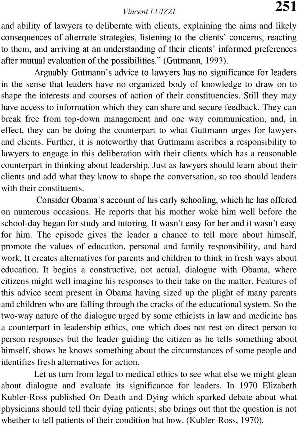 Arguably Gutmann s advice to lawyers has no significance for leaders in the sense that leaders have no organized body of knowledge to draw on to shape the interests and courses of action of their