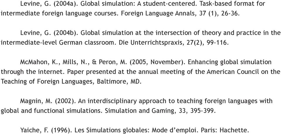 (2005, November). Enhancing global simulation through the internet. Paper presented at the annual meeting of the American Council on the Teaching of Foreign Languages, Baltimore, MD.