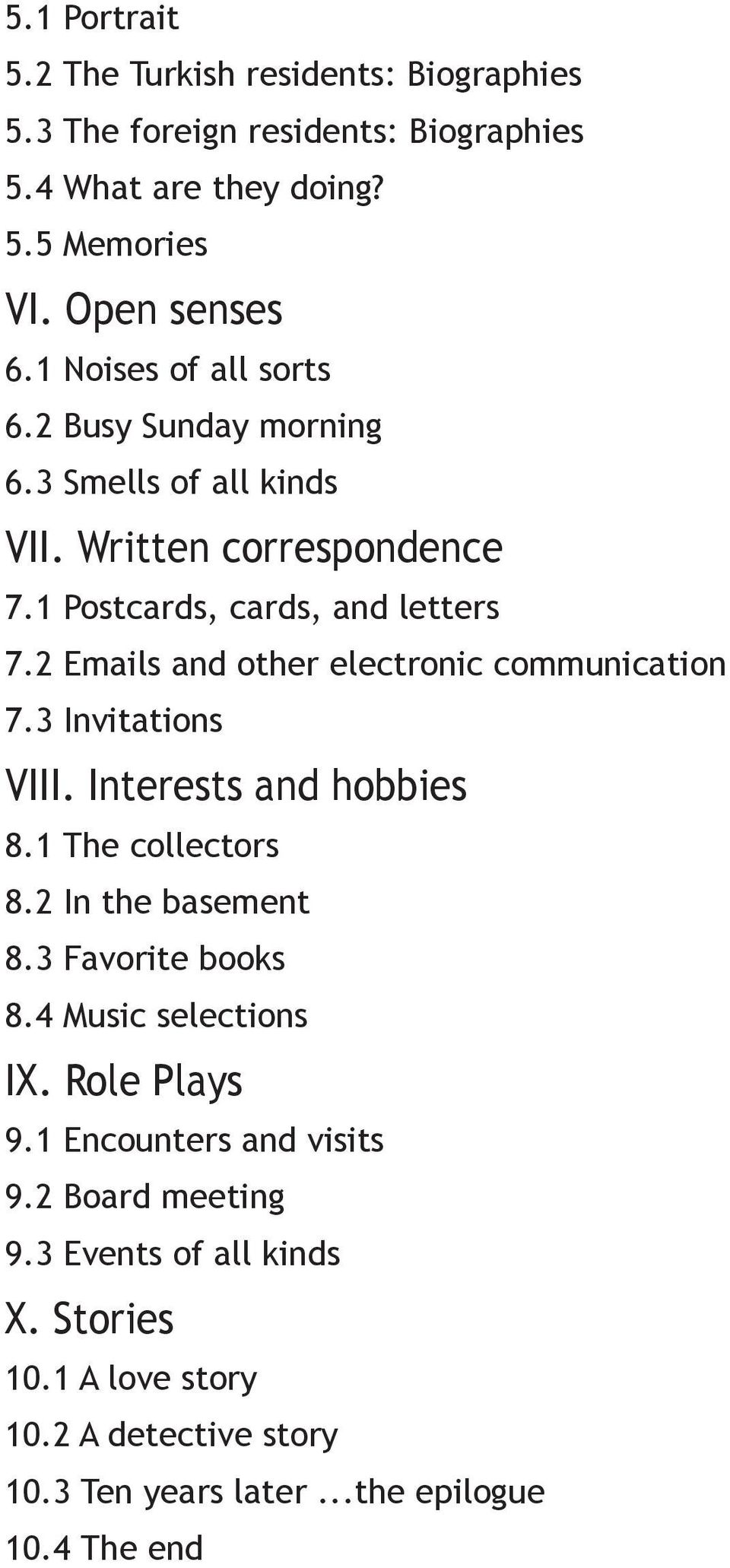 2 Emails and other electronic communication 7.3 Invitations VIII. Interests and hobbies 8.1 The collectors 8.2 In the basement 8.3 Favorite books 8.