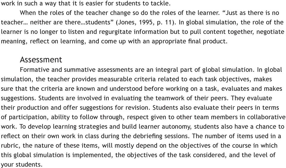 In global simulation, the role of the learner is no longer to listen and regurgitate information but to pull content together, negotiate meaning, reflect on learning, and come up with an appropriate