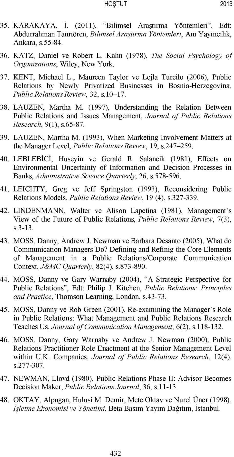 , Maureen Taylor ve Lejla Turcilo (2006), Public Relations by Newly Privatized Businesses in Bosnia-Herzegovina, Public Relations Review, 32, s.10 17. 38. LAUZEN, Martha M.