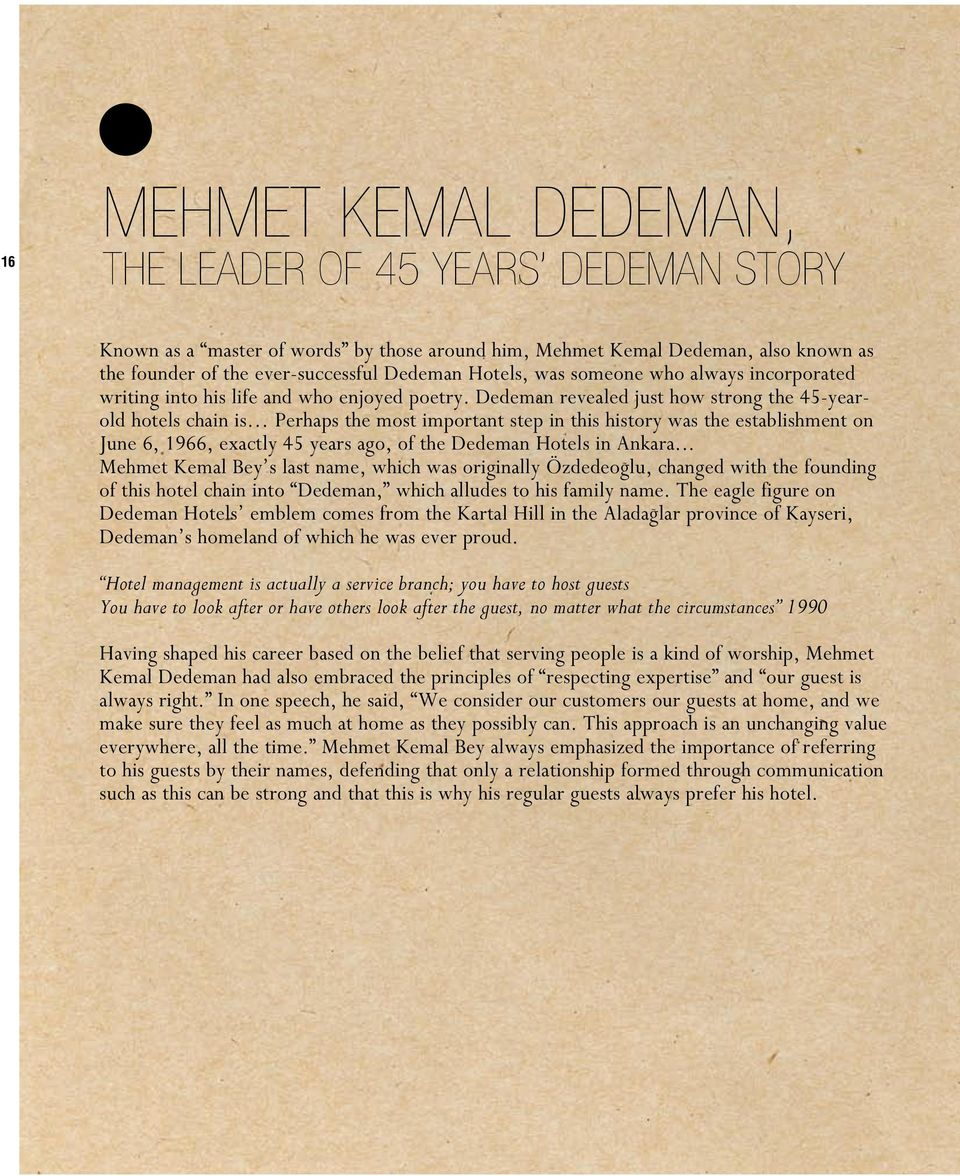 Dedeman revealed just how strong the 45-yearold hotels chain is Perhaps the most important step in this history was the establishment on June 6, 1966, exactly 45 years ago, of the Dedeman Hotels in