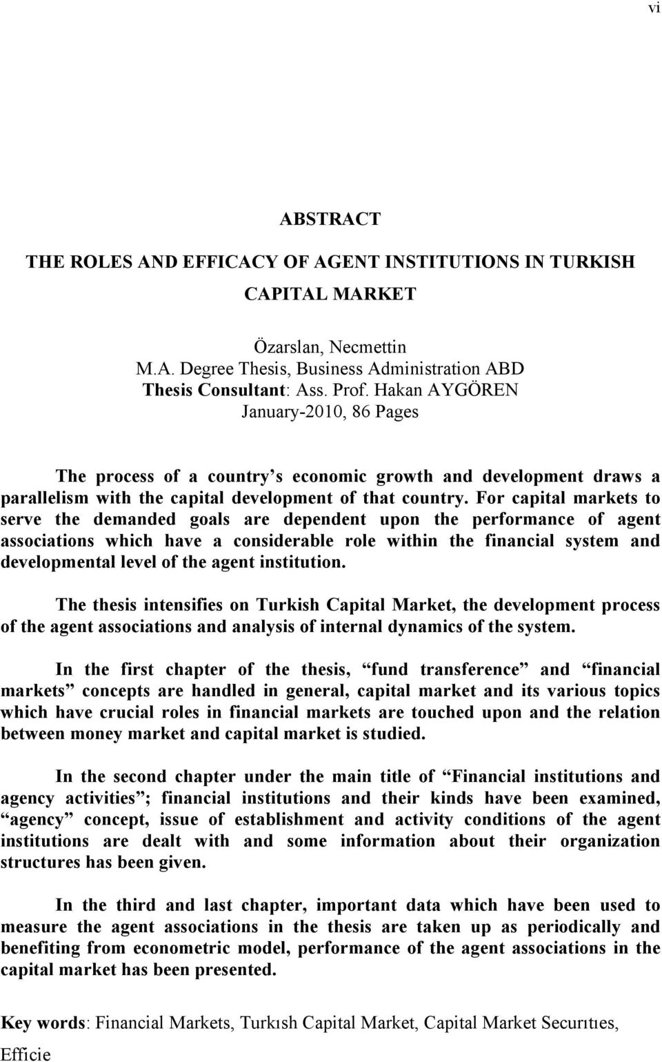 For capital markets to serve the demanded goals are dependent upon the performance of agent associations which have a considerable role within the financial system and developmental level of the