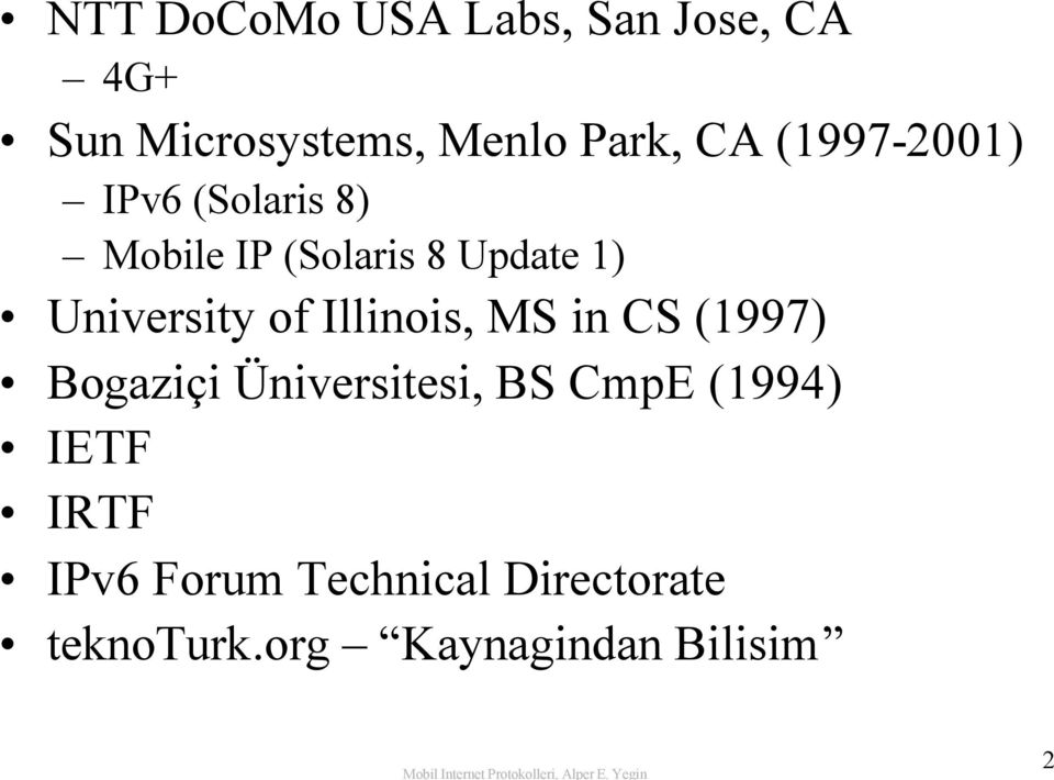 of Illinois, MS in CS (1997) Bogaziçi Üniversitesi, BS CmpE (1994) IETF