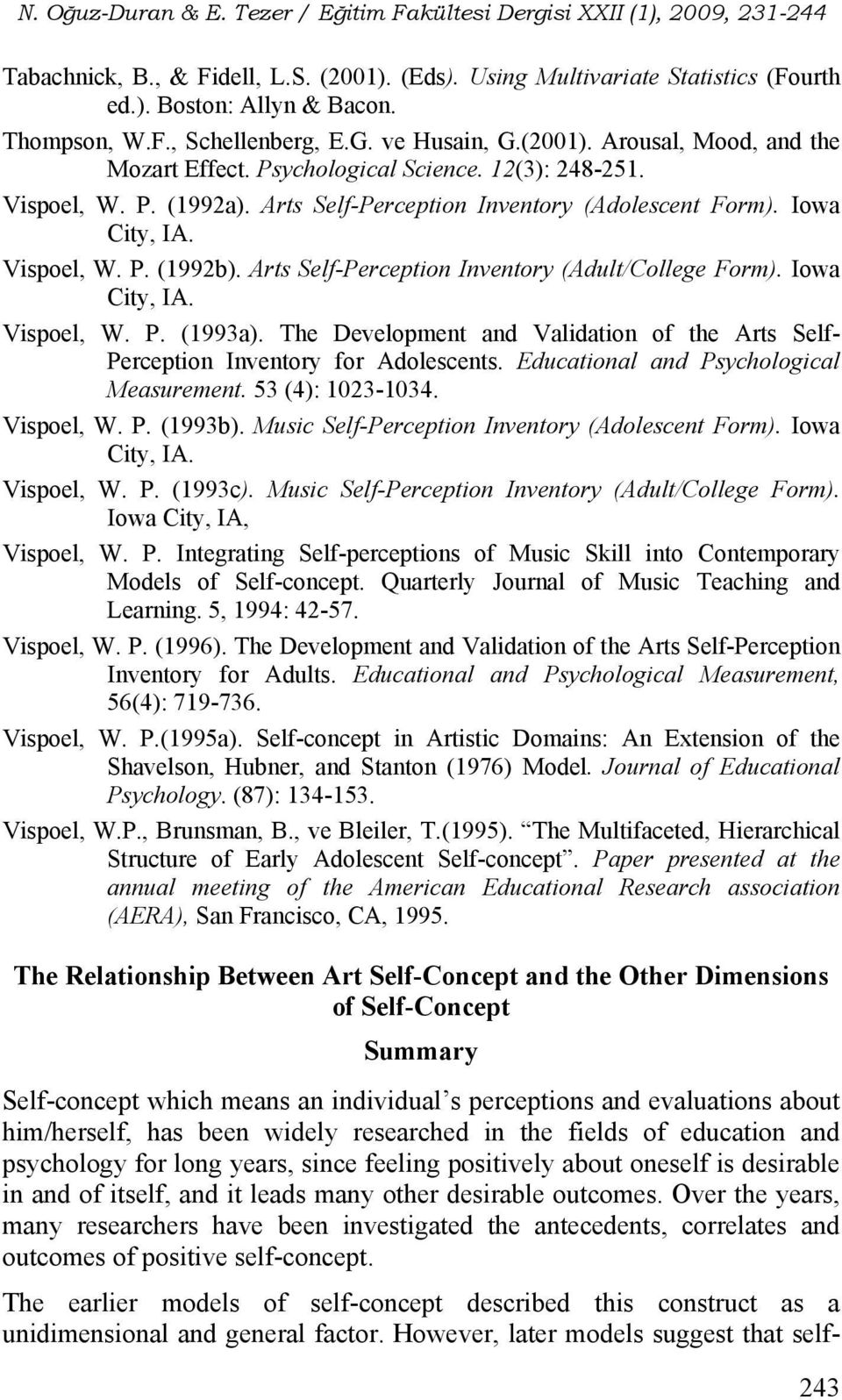 Arts Self-Perception Inventory (Adult/College Form). Iowa City, IA. Vispoel, W. P. (1993a). The Development and Validation of the Arts Self- Perception Inventory for Adolescents.