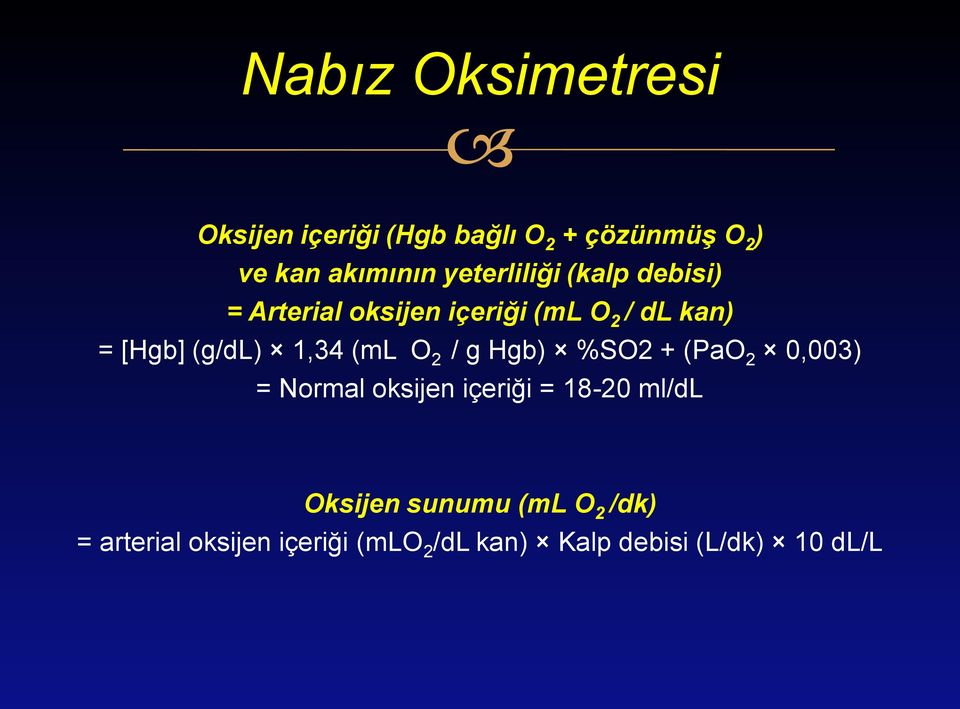 1,34 (ml O 2 / g Hgb) %SO2 + (PaO 2 0,003) = Normal oksijen içeriği = 18-20 ml/dl