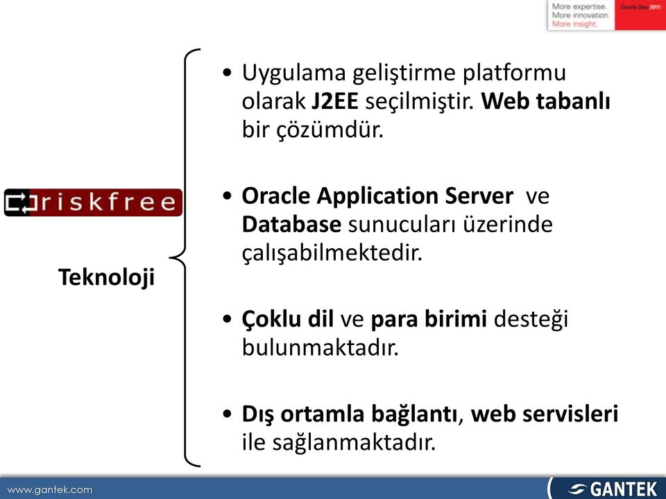 Teknoloji Oracle Application Server ve Database sunucuları üzerinde
