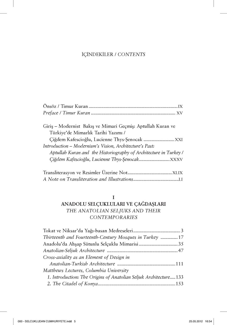 .. XXI Introduction Modernism s Vision, Architecture s Past: Aptullah Kuran and the Historiography of Architecture in Turkey / Çiğdem Kafescioğlu, Lucienne Thys-Şenocak.