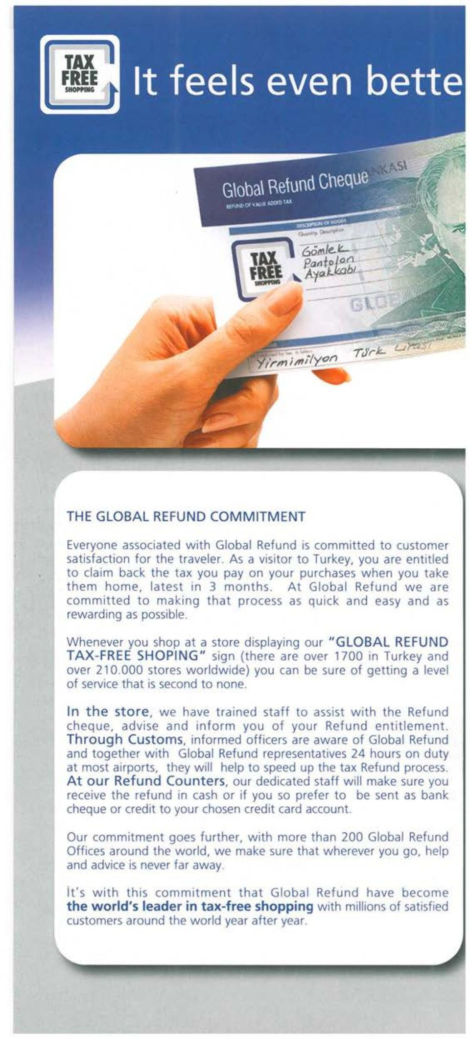 At Global Refund we are committed to ma king that process as quick and easy and as rewarding as possible.