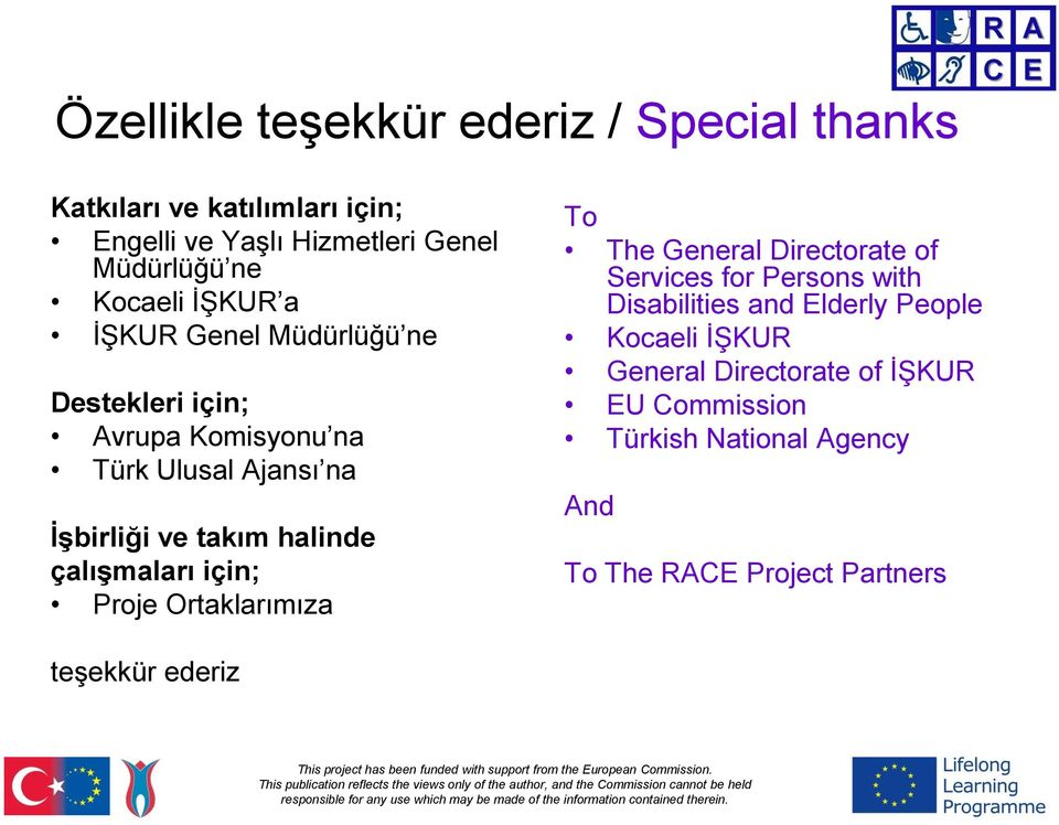 halinde çalışmaları için; Proje Ortaklarımıza To The General Directorate of Services for Persons with Disabilities and