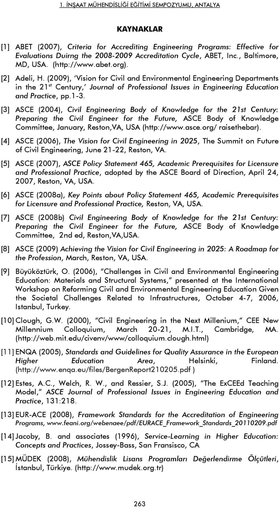 [3] ASCE (2004), Civil Engineering Body of Knowledge for the 21st Century: Preparing the Civil Engineer for the Future, ASCE Body of Knowledge Committee, January, Reston,VA, USA (http://www.asce.