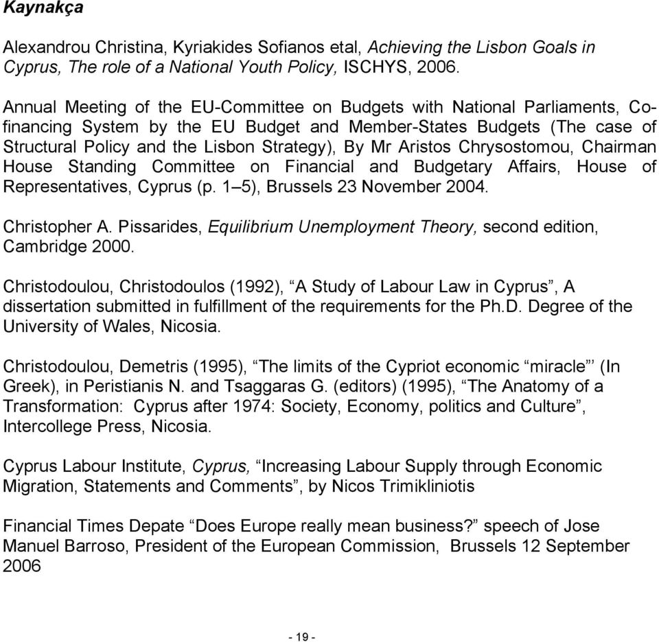 Aristos Chrysostomou, Chairman House Standing Committee on Financial and Budgetary Affairs, House of Representatives, Cyprus (p. 1 5), Brussels 23 November 2004. Christopher A.
