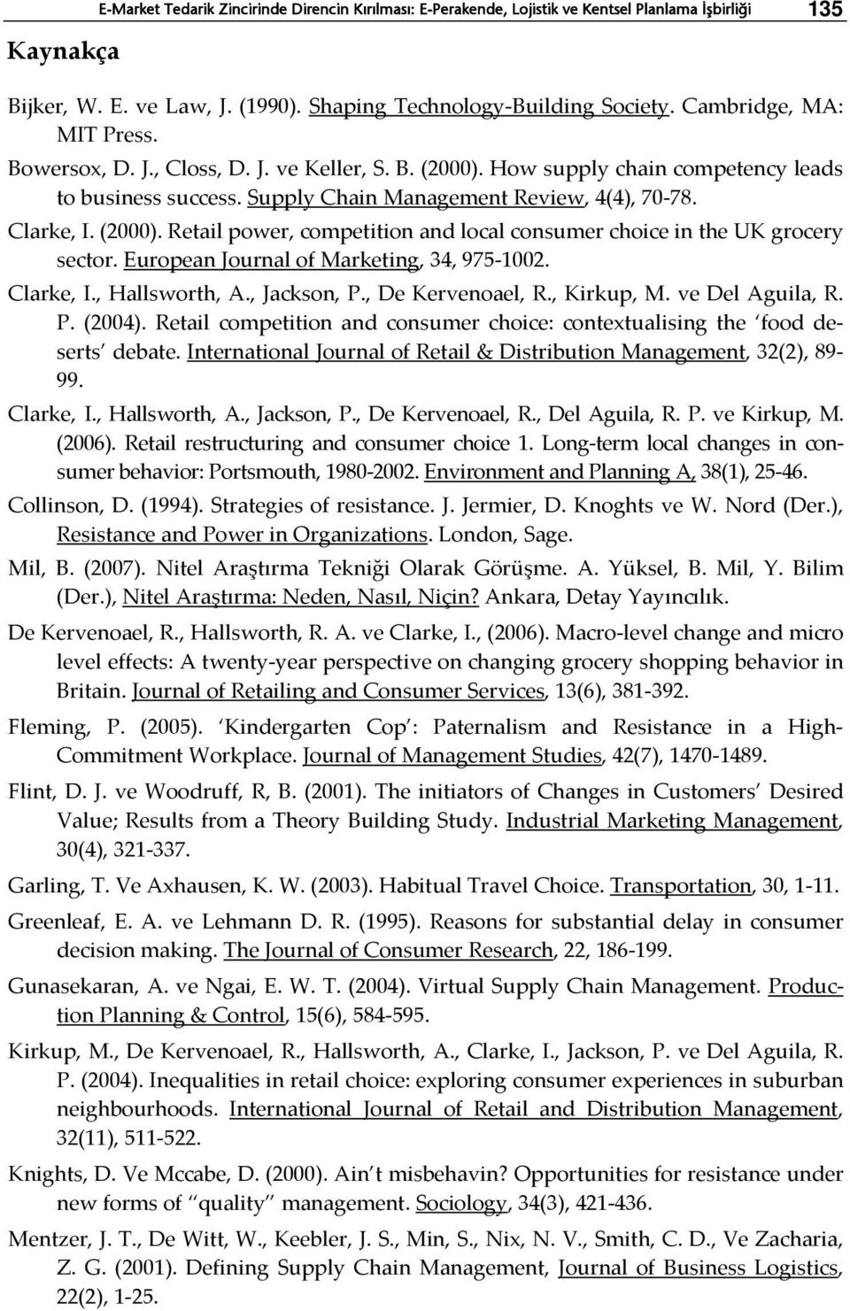 European Journal of Marketing, 34, 975-1002. Clarke, I., Hallsworth, A., Jackson, P., De Kervenoael, R., Kirkup, M. ve Del Aguila, R. P. (2004).