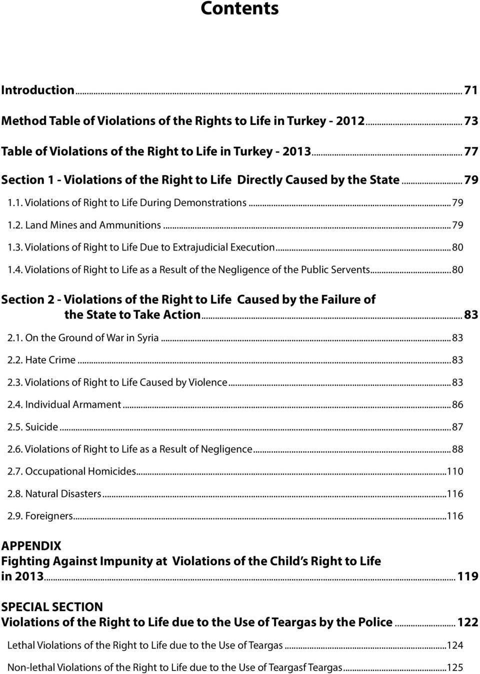Violations of Right to Life Due to Extrajudicial Execution...80 1.4. Violations of Right to Life as a Result of the Negligence of the Public Servents.