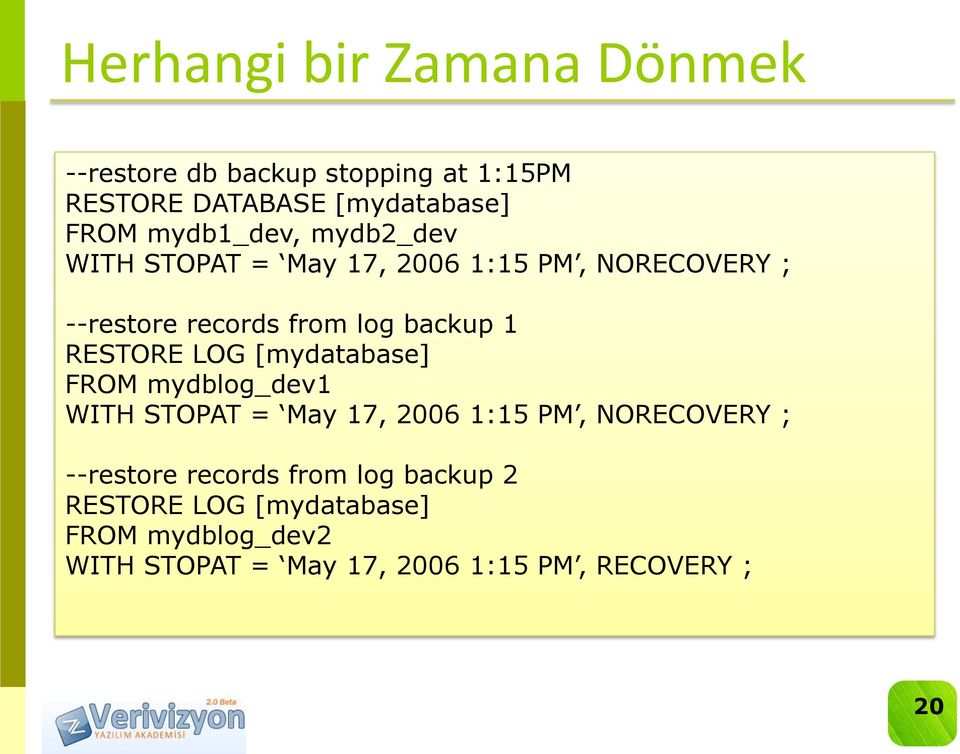 RESTORE LOG [mydatabase] FROM mydblog_dev1 WITH STOPAT = May 17, 2006 1:15 PM, NORECOVERY ; --restore