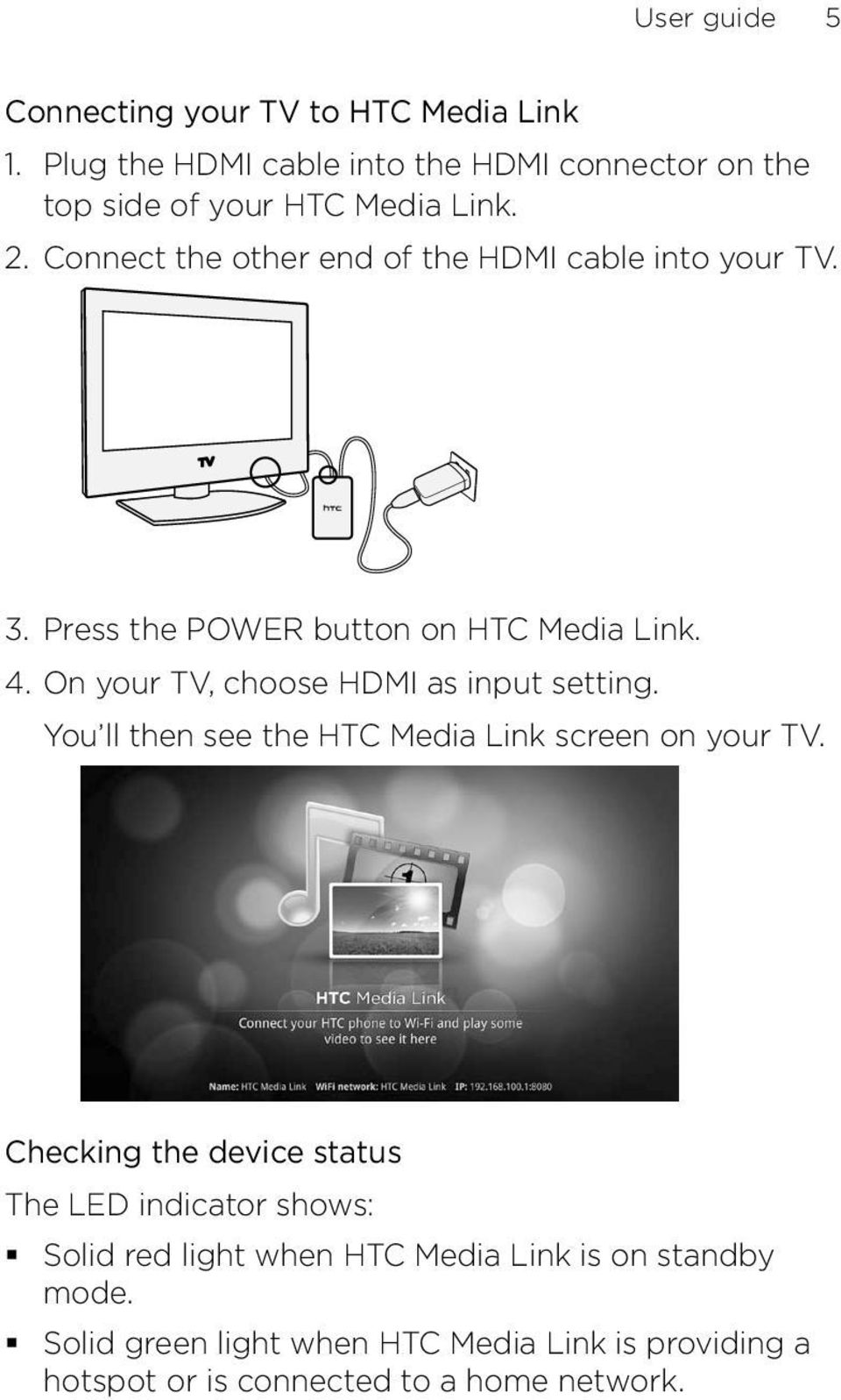 On your TV, choose HDMI as input setting. You ll then see the HTC Media Link screen on your TV.