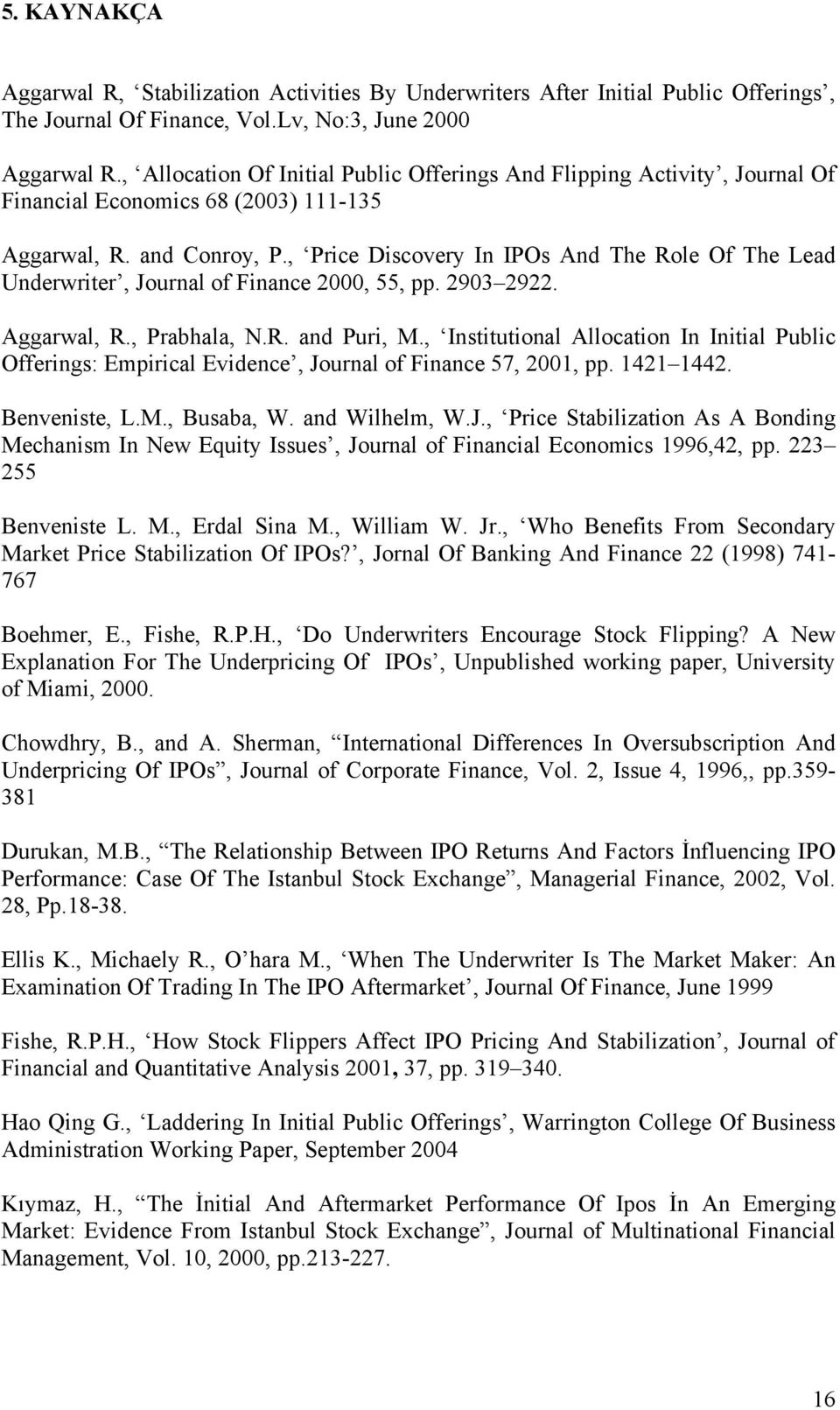 , Price Discovery In IPOs And The Role Of The Lead Underwriter, Journal of Finance 2000, 55, pp. 2903 2922. Aggarwal, R., Prabhala, N.R. and Puri, M.