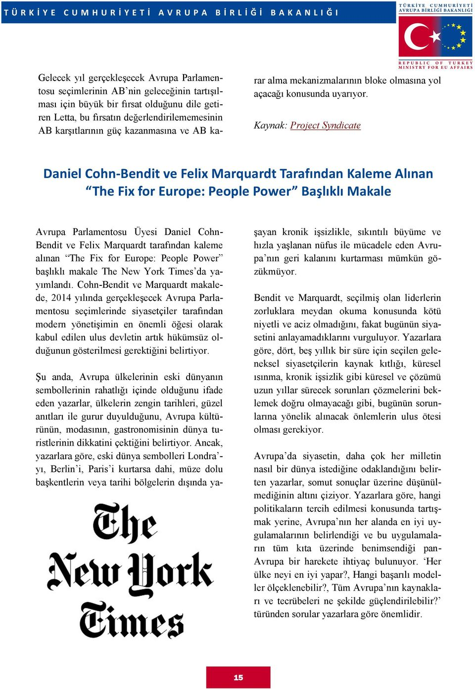 Kaynak: Project Syndicate Daniel Cohn-Bendit ve Felix Marquardt Tarafından Kaleme Alınan The Fix for Europe: People Power Başlıklı Makale Avrupa Parlamentosu Üyesi Daniel Cohn- Bendit ve Felix